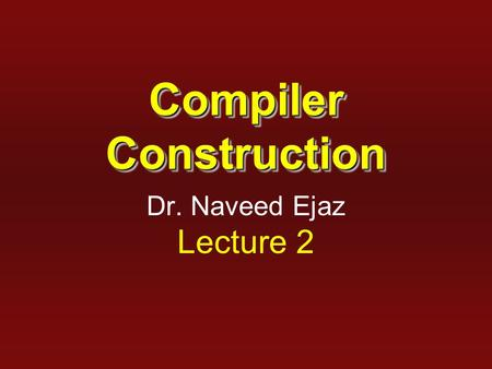 Compiler Construction Dr. Naveed Ejaz Lecture 2. 2 Two-pass Compiler Front End Back End source code IR machine code errors.