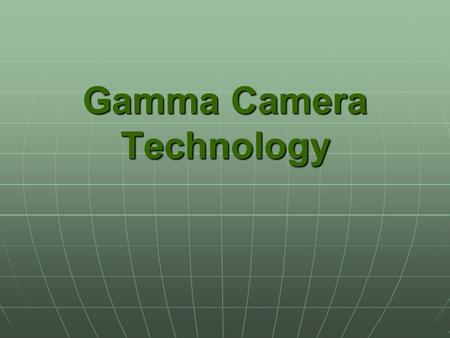 Gamma Camera Technology