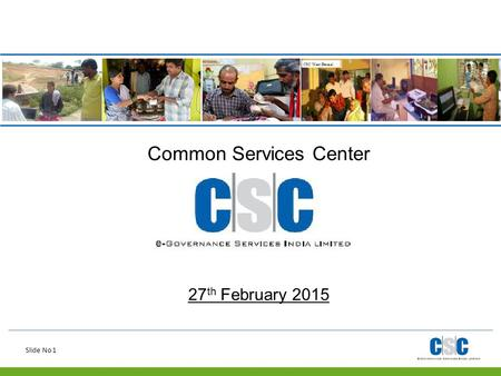 Slide No 1 Common Services Center 27 th February 2015.