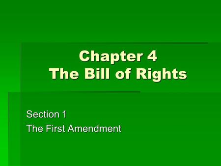 Chapter 4 The Bill of Rights Section 1 The First Amendment.