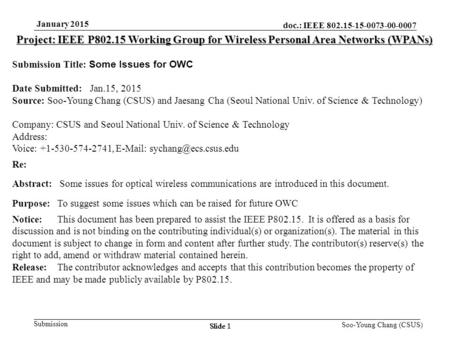 Slide 1 Submission Soo-Young Chang (CSUS) doc.: IEEE 802.15-15-0073-00-0007 January 2015 Slide 1 Project: IEEE P802.15 Working Group for Wireless Personal.