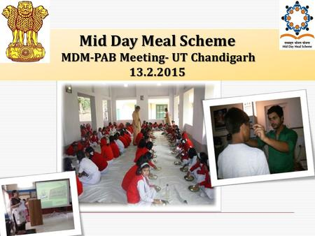 Mid Day Meal Scheme MDM-PAB Meeting- UT Chandigarh MDM-PAB Meeting- UT Chandigarh13.2.2015.