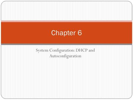 System Configuration: DHCP and Autoconfiguration Chapter 6.