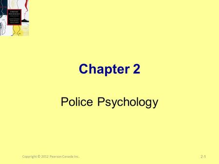Copyright © 2012 Pearson Canada Inc.1 Chapter 2 Police Psychology 2-1.