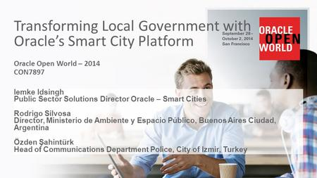 Copyright © 2014 Oracle and/or its affiliates. All rights reserved. | Transforming Local Government with Oracle's Smart City Platform Oracle Open World.