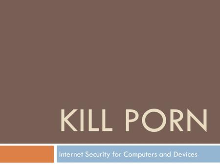 KILL PORN Internet Security for Computers and Devices.
