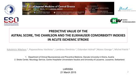 Centre Cérébrovasculaire PREDICTIVE VALUE OF THE ASTRAL SCORE, THE CHARLSON AND THE ELIXHAUSER COMORBIDITY INDEXES IN ACUTE ISCHEMIC STROKE Kakaletsis.