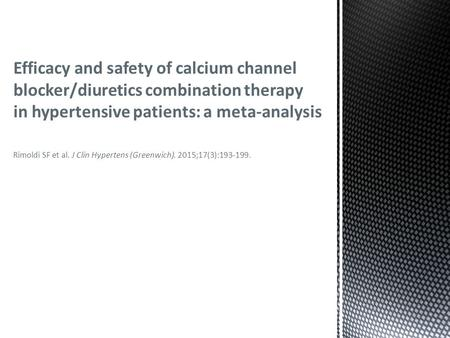 Rimoldi SF et al. J Clin Hypertens (Greenwich). 2015;17(3):193-199. Efficacy and safety of calcium channel blocker/diuretics combination therapy in hypertensive.