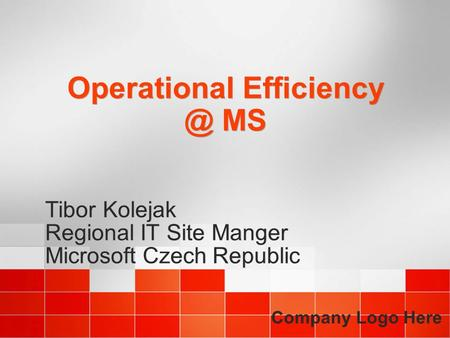 Operational MS Tibor Kolejak Regional IT Site Manger Microsoft Czech Republic Tibor Kolejak Regional IT Site Manger Microsoft Czech Republic.
