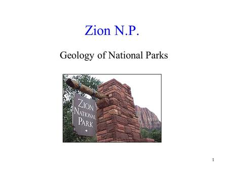 1 Zion N.P. Geology of National Parks. 2 Locality Map.
