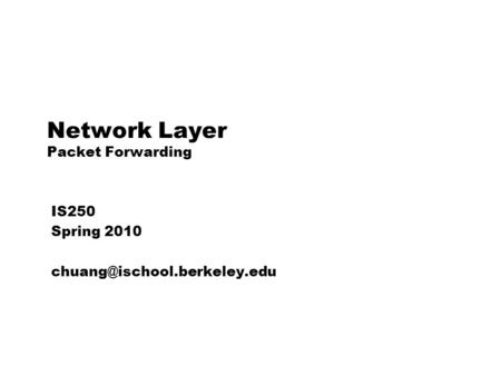 Network Layer Packet Forwarding IS250 Spring 2010