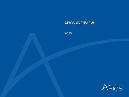 APICS OVERVIEW 2015. 2 © APICS Confidential and Proprietary Agenda  Who is APICS  What is the APICS mission  What does APICS offer to members/corporations.