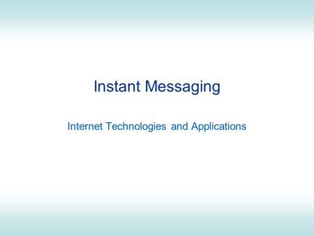 Instant Messaging Internet Technologies and Applications.