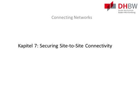 Kapitel 7: Securing Site-to-Site Connectivity
