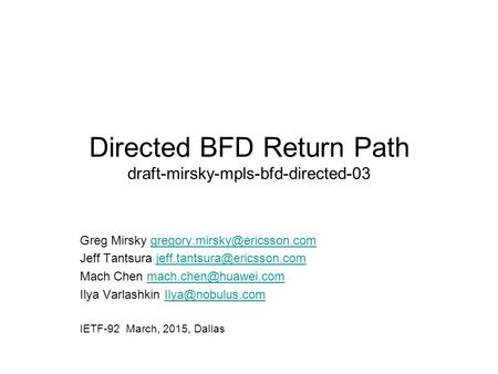 Directed BFD Return Path draft-mirsky-mpls-bfd-directed-03 Greg Mirsky Jeff Tantsura