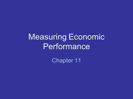 Measuring Economic Performance Chapter 11. SECTION 1 National Income Accounting What Is Gross Domestic Product? Gross domestic product (GDP) is the total.