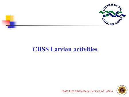 State Fire and Rescue Service of Latvia CBSS Latvian activities.