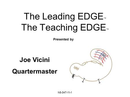 N5-347-11-1 The Leading EDGE ™ The Teaching EDGE ™ Presented by Joe Vicini Quartermaster.