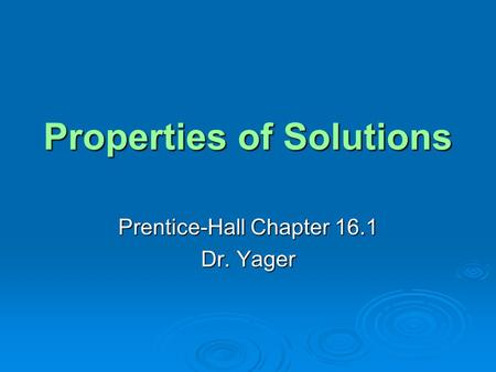 Properties of Solutions Prentice-Hall Chapter 16.1 Dr. Yager.