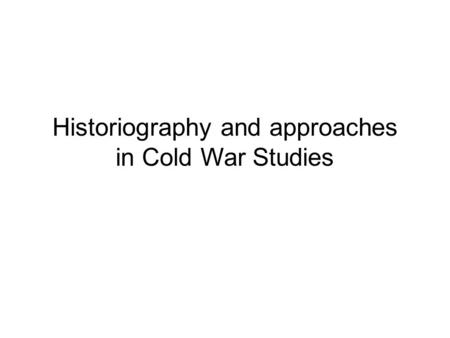 Historiography and approaches in Cold War Studies.
