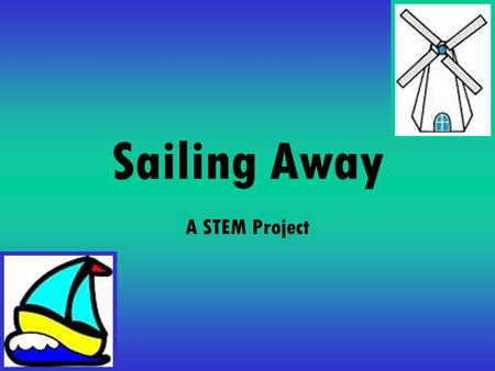 Sailing Away A STEM Project. Wind Energy Wind energy is an important source of electricity and an example of a renewable resource. Today you will research.