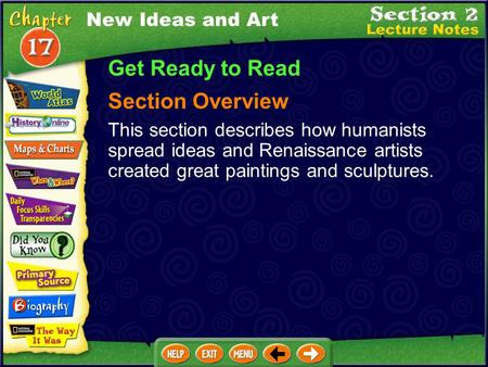 New Ideas and Art Get Ready to Read Section Overview This section describes how humanists spread ideas and Renaissance artists created great paintings.