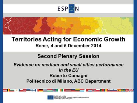 Territories Acting for Economic Growth Rome, 4 and 5 December 2014 Second Plenary Session Evidence on medium and small cities performance in the EU Roberto.