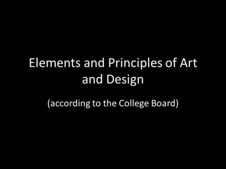 Elements and Principles of Art and Design (according to the College Board)