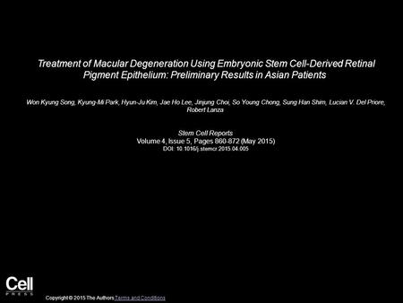 Treatment of Macular Degeneration Using Embryonic Stem Cell-Derived Retinal Pigment Epithelium: Preliminary Results in Asian Patients Won Kyung Song, Kyung-Mi.
