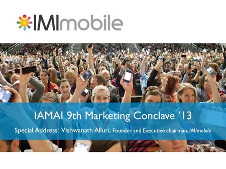 IAMAI 9th Marketing Conclave '13 Special Address: Vishwanath Alluri, Founder and Executive chairman, IMImobile.