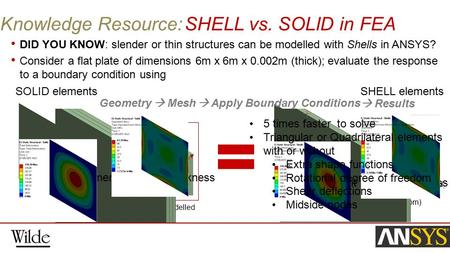 DID YOU KNOW: slender or thin structures can be modelled with Shells in ANSYS? Consider a flat plate of dimensions 6m x 6m x 0.002m (thick); evaluate the.