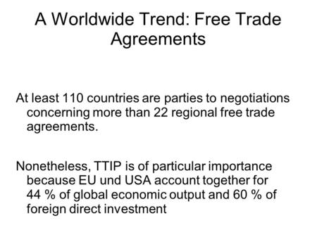 A Worldwide Trend: Free Trade Agreements At least 110 countries are parties to negotiations concerning more than 22 regional free trade agreements. Nonetheless,