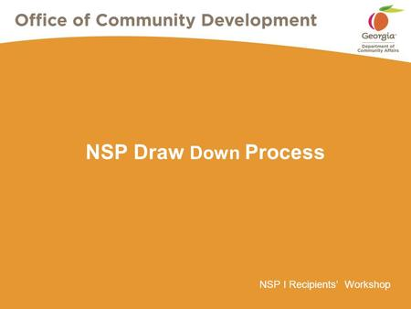 NSP I Recipients' Workshop NSP Draw Down Process.