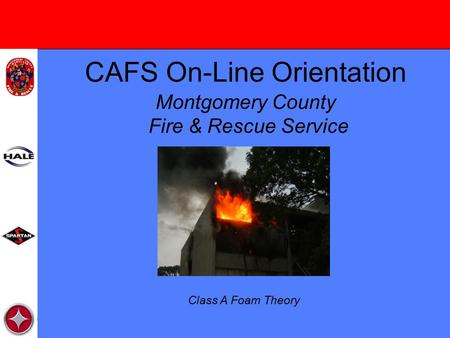 CAFS On-Line Orientation Montgomery County Fire & Rescue Service Class A Foam Theory.
