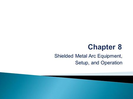 Shielded Metal Arc Equipment, Setup, and Operation