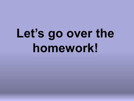 Let's go over the homework!. DAILY CHECK Day 2 – Convert Logs to Exponentials, vice versa and Solve using one to one property.