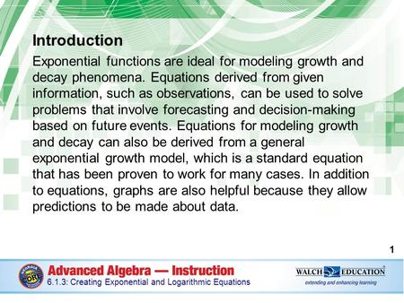 Introduction Exponential functions are ideal for modeling growth and decay phenomena. Equations derived from given information, such as observations, can.