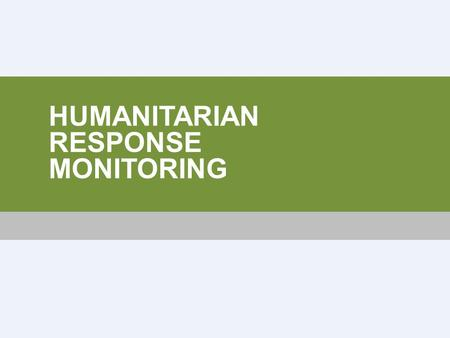 HUMANITARIAN RESPONSE MONITORING. HOW TO USE THIS PRESENTATION This presentation contains a complete overview of all aspects of Response Monitoring Presenting.