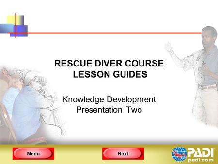 MenuNext RESCUE DIVER COURSE LESSON GUIDES Knowledge Development Presentation Two.