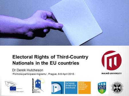 Electoral Rights of Third-Country Nationals in the EU countries Dr Derek Hutcheson 'Politická participace migrantu', Prague, 8-9 April 2015 26 February.
