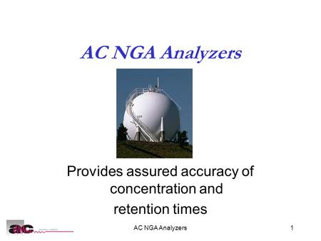 AC NGA Analyzers1 Provides assured accuracy of concentration and retention times.