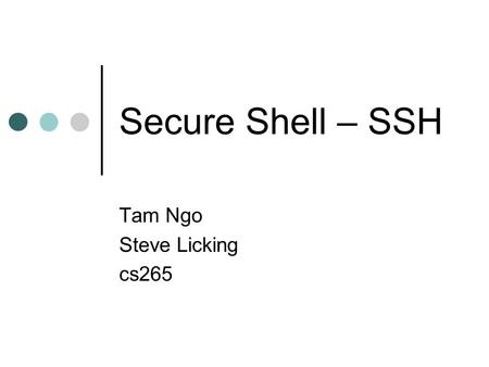 Secure Shell – SSH Tam Ngo Steve Licking cs265. Overview Introduction Brief History and Background of SSH Differences between SSH-1 and SSH- 2 Brief Overview.
