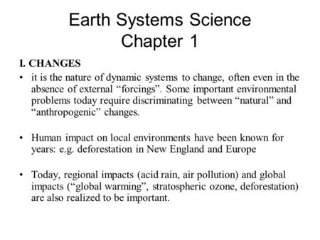 "Earth Systems Science Chapter 1 I. CHANGES it is the nature of dynamic systems to change, often even in the absence of external ""forcings"". Some important."
