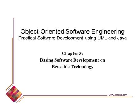 Object-Oriented Software Engineering Practical Software Development using UML and Java Chapter 3: Basing Software Development on Reusable Technology.