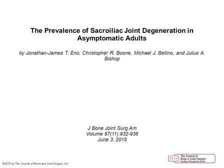 The Prevalence of Sacroiliac Joint Degeneration in Asymptomatic Adults by Jonathan-James T. Eno, Christopher R. Boone, Michael J. Bellino, and Julius A.
