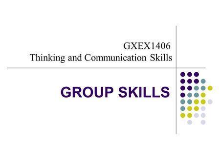 GROUP SKILLS GXEX1406 Thinking and Communication Skills.