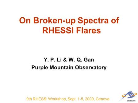 9th RHESSI Workshop, Sept. 1-5, 2009, Genova On Broken-up Spectra of RHESSI Flares Y. P. Li & W. Q. Gan Purple Mountain Observatory.