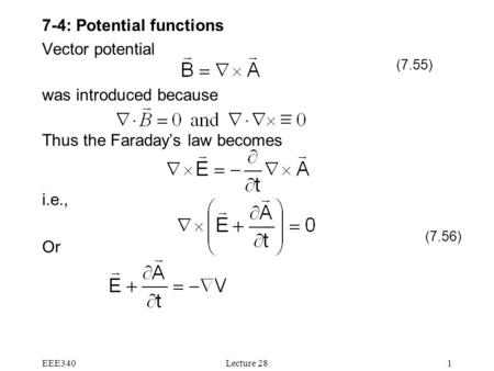 EEE340Lecture 281 7-4: Potential functions Vector potential was introduced because Thus the Faraday's law becomes i.e., Or (7.55) (7.56)
