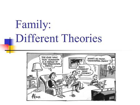 Family: Different Theories. Institution A relatively long-standing social arrangement, made up of a stable set of values, norms, attitudes, and behaviors.