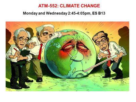 ATM-552: CLIMATE CHANGE Monday and Wednesday 2:45-4:05pm, ES B13.